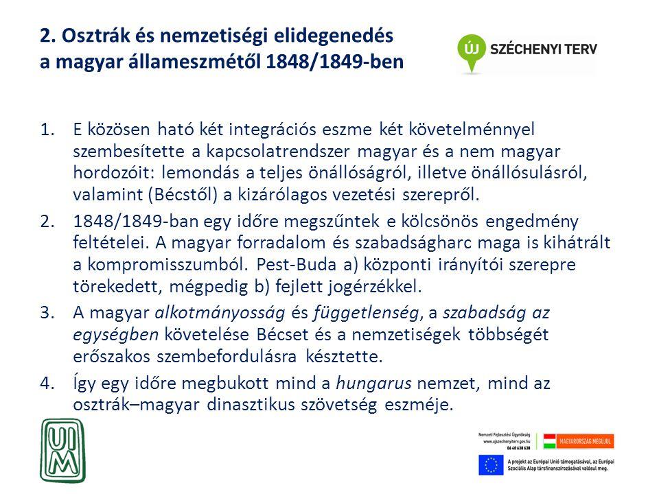 2. Osztrák és nemzetiségi elidegenedés a magyar állameszmétől 1848/1849-ben 1.E közösen ható két integrációs eszme két követelménnyel szembesítette a