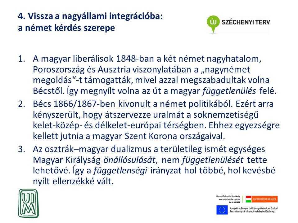 4. Vissza a nagyállami integrációba: a német kérdés szerepe 1.A magyar liberálisok 1848-ban a két német nagyhatalom, Poroszország és Ausztria viszonyl