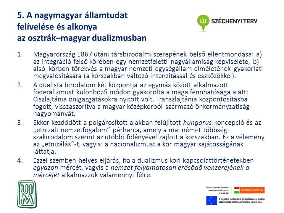 5. A nagymagyar államtudat felívelése és alkonya az osztrák–magyar dualizmusban 1.Magyarország 1867 utáni társbirodalmi szerepének belső ellentmondása