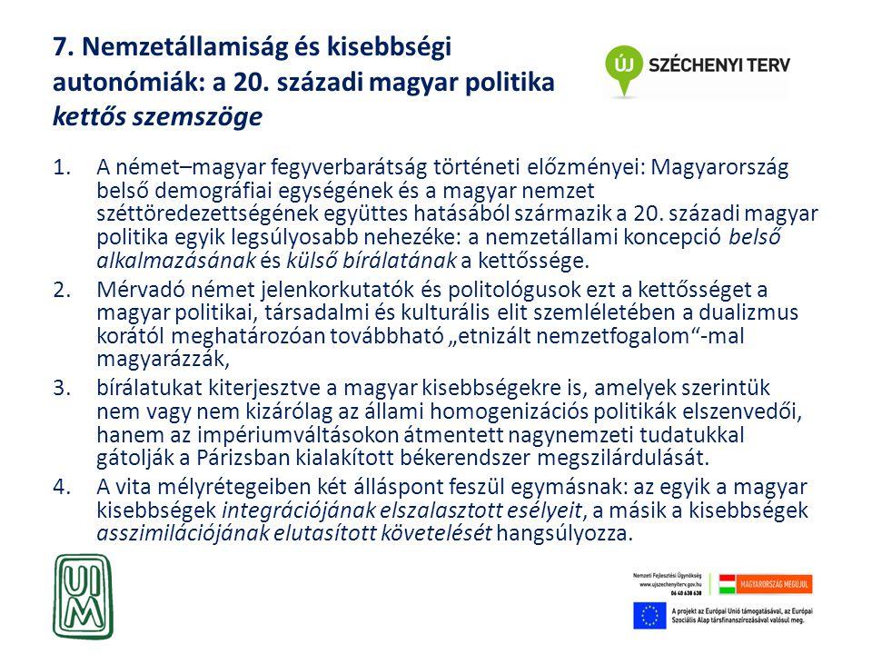 7. Nemzetállamiság és kisebbségi autonómiák: a 20. századi magyar politika kettős szemszöge 1.A német–magyar fegyverbarátság történeti előzményei: Mag