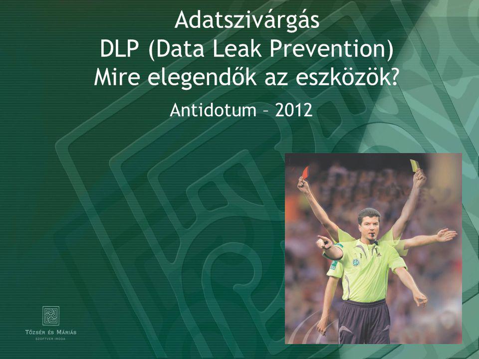 Adatszivárgás DLP (Data Leak Prevention) Mire elegendők az eszközök Antidotum – 2012