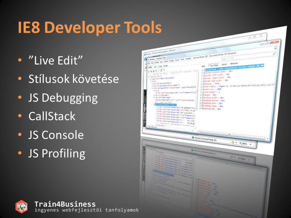 "IE8 Developer Tools ""Live Edit"" Stílusok követése JS Debugging CallStack JS Console JS Profiling"