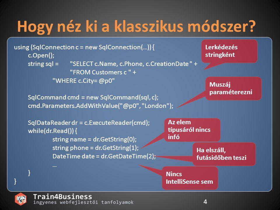 4 Hogy néz ki a klasszikus módszer? using (SqlConnection c = new SqlConnection( … )) { c.Open(); string sql =
