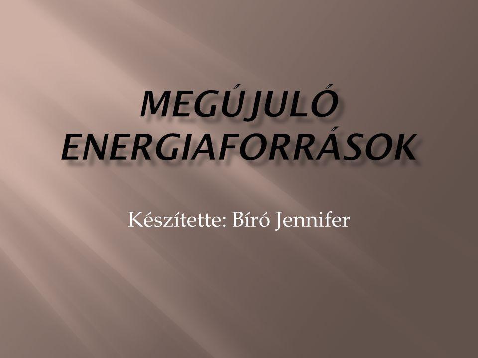 Megújuló energiaforrások: Napenergia (naper ő m ű ) Napelem Napkollektor Vízenergia (vízer ő m ű ) Árapály-energia Hullámenergia Szélenergia Geotermikus energia Biomassza Bioetanol Biodiesel