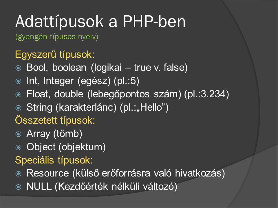 Adattípusok a PHP-ben (gyengén típusos nyelv) Egyszerű típusok:  Bool, boolean (logikai – true v. false)  Int, Integer (egész) (pl.:5)  Float, doub