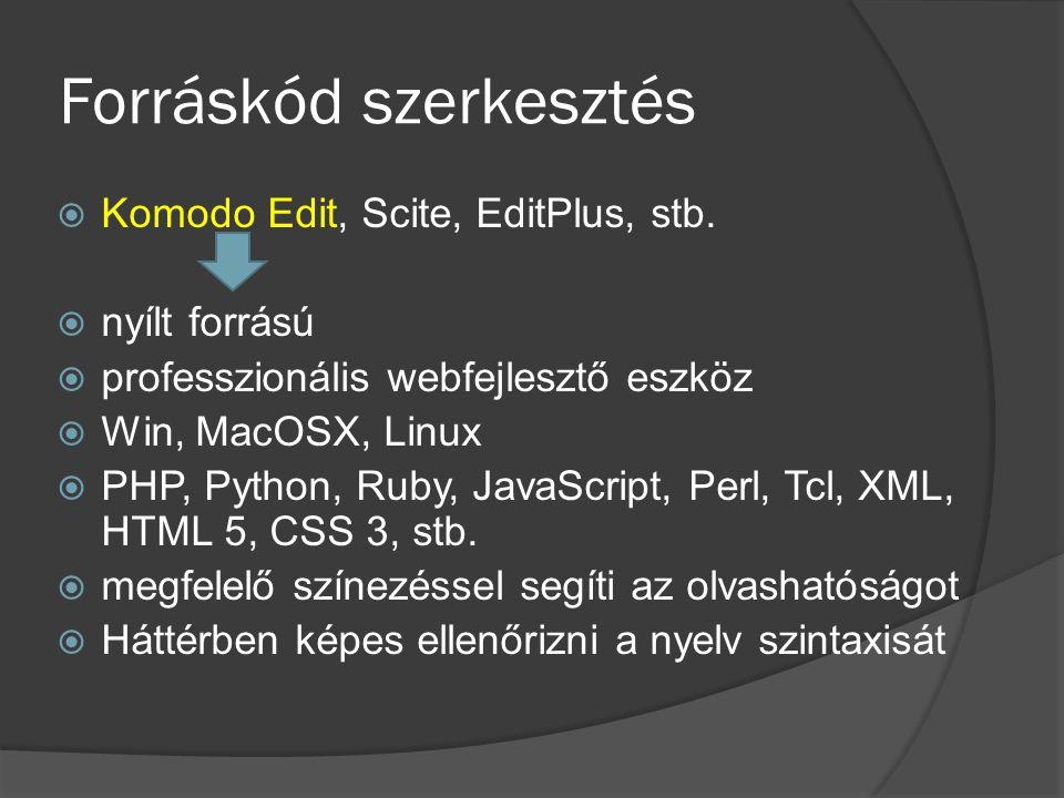 Forráskód szerkesztés  Komodo Edit, Scite, EditPlus, stb.  nyílt forrású  professzionális webfejlesztő eszköz  Win, MacOSX, Linux  PHP, Python, R