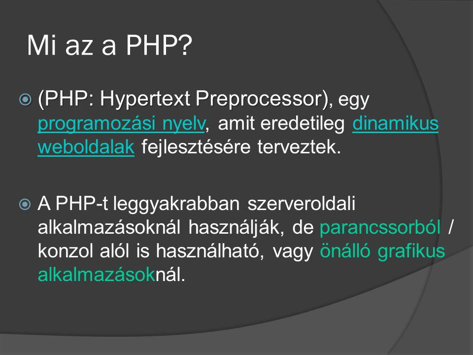 A PHP fontosabb képességei  HTML/XHTML kimenet generálása  Kép, PDF, Flash, XML kimenet generálása  HTML FORM-októl érkező adatok feldolgozása (űrlapok)  Fájl feltöltések kezelése  Adatbázist használó webes alkalmazások kezelése (dBase, IBM DB2, MS-SQL, MySQL, Oracle, PostgreSQL, stb.