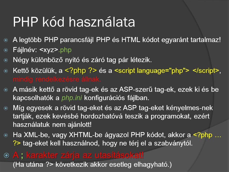 PHP kód használata  A legtöbb PHP parancsfájl PHP és HTML kódot egyaránt tartalmaz!  Fájlnév:.php  Négy különböző nyitó és záró tag pár létezik. 