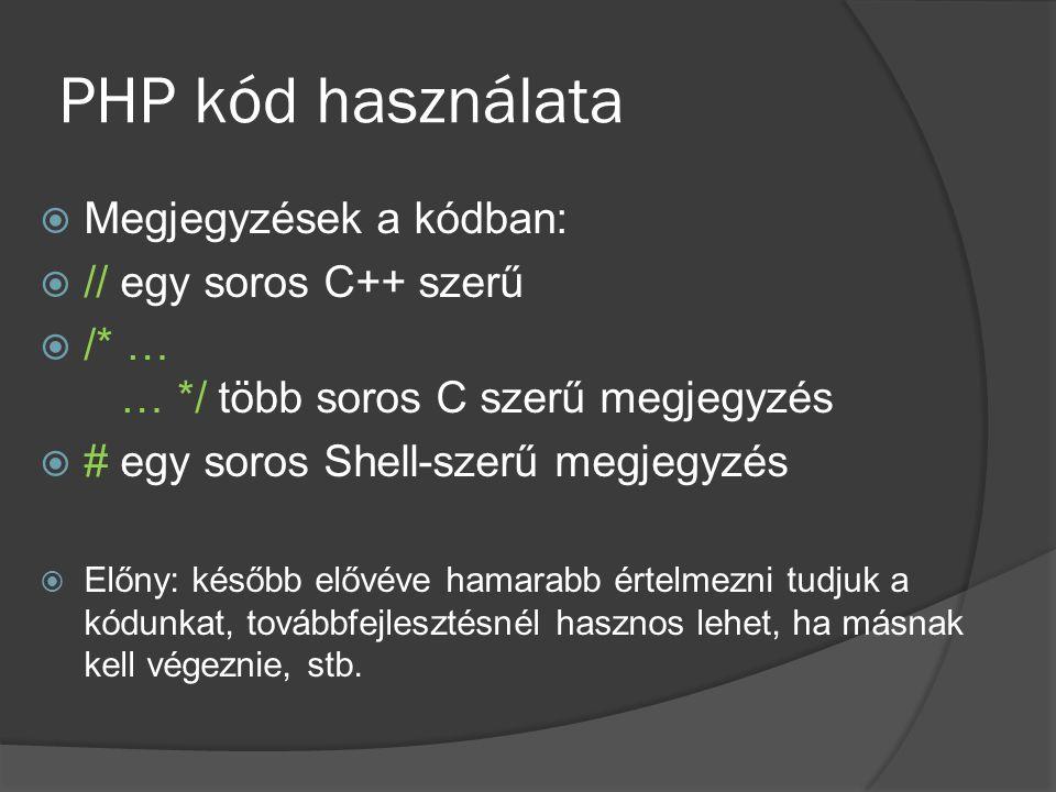 PHP kód használata  Megjegyzések a kódban:  // egy soros C++ szerű  /* … … */ több soros C szerű megjegyzés  # egy soros Shell-szerű megjegyzés 