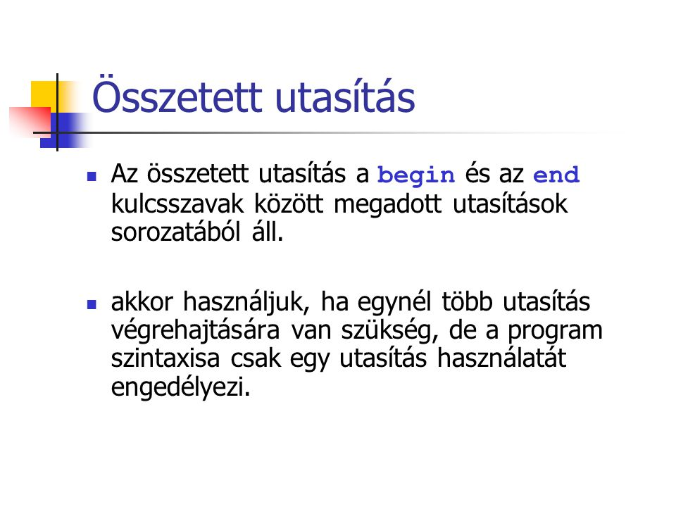 Az összetett utasítás általános szintaxisa: begin Utasítás1; Utasítás2; Utasítás3;...