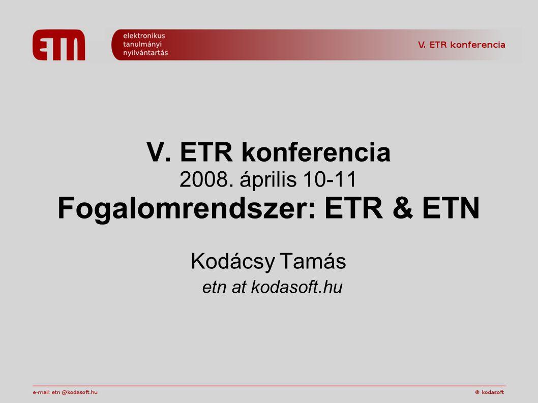 V. ETR konferencia 2008. április 10-11 Fogalomrendszer: ETR & ETN Kodácsy Tamás etn at kodasoft.hu