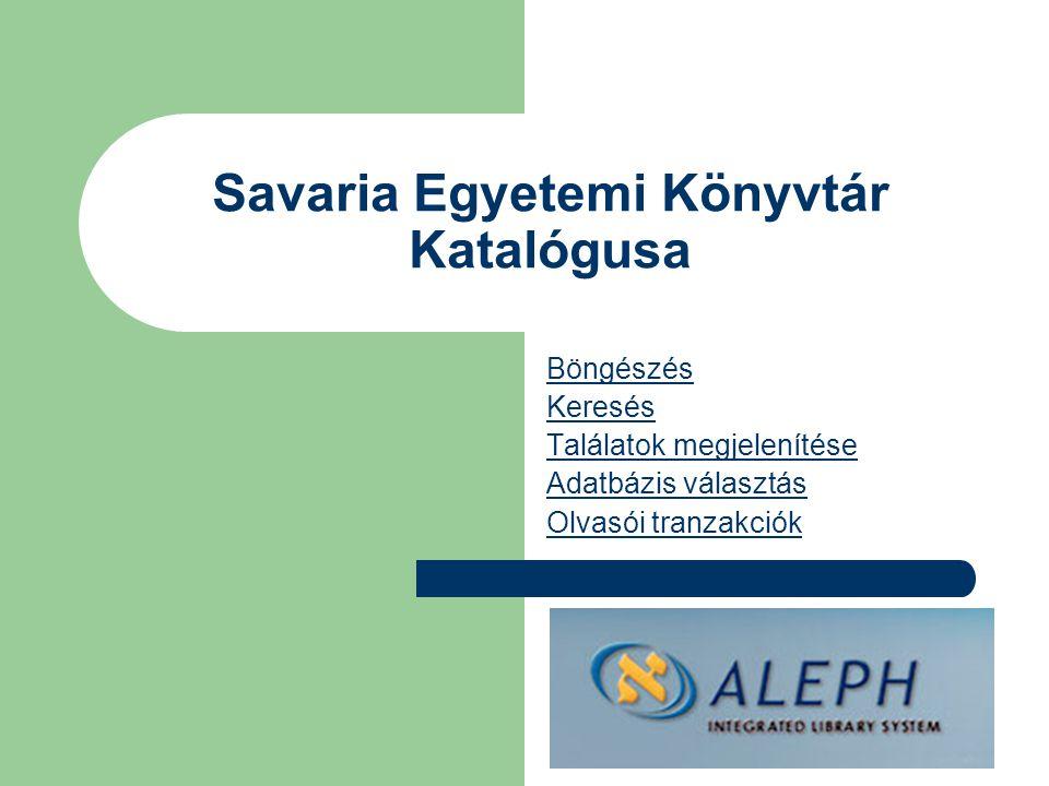 Savaria Egyetemi Könyvtár Katalógusa Böngészés Keresés Találatok megjelenítése Adatbázis választás Olvasói tranzakciók