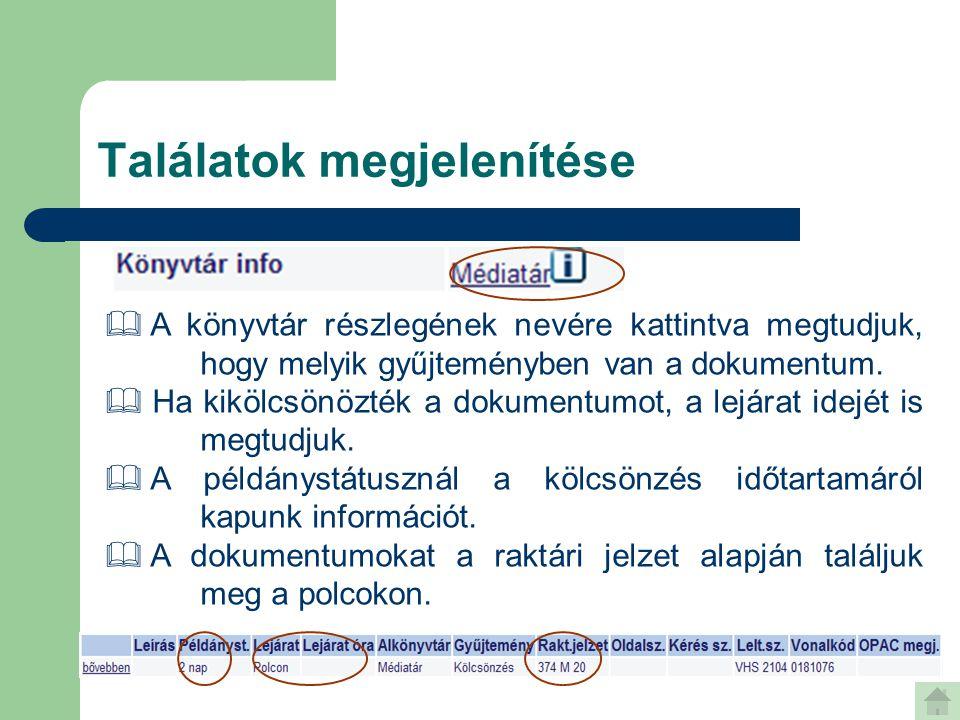 Találatok megjelenítése  A könyvtár részlegének nevére kattintva megtudjuk, hogy melyik gyűjteményben van a dokumentum.