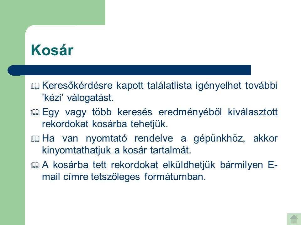 Kosár  Keresőkérdésre kapott találatlista igényelhet további 'kézi' válogatást.