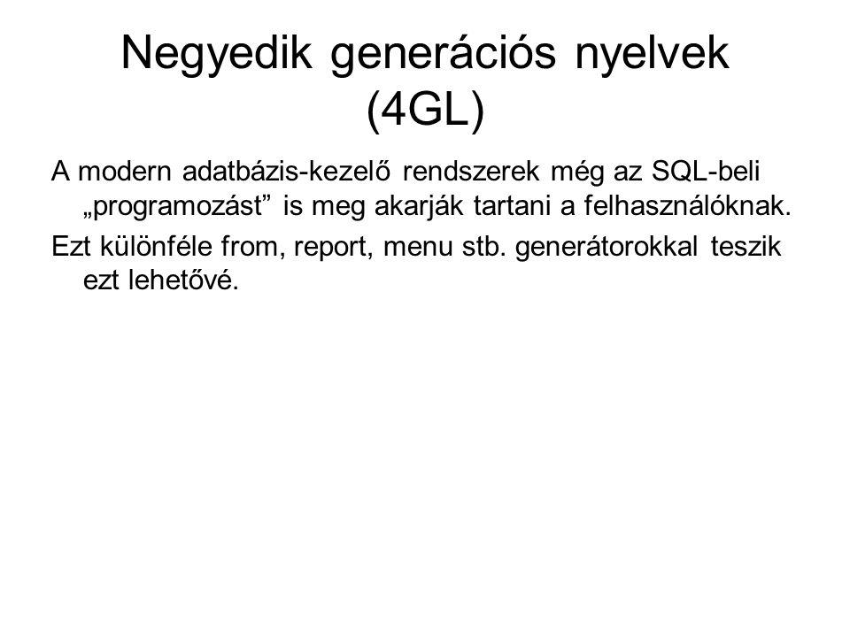 """Negyedik generációs nyelvek (4GL) A modern adatbázis-kezelő rendszerek még az SQL-beli """"programozást is meg akarják tartani a felhasználóknak."""