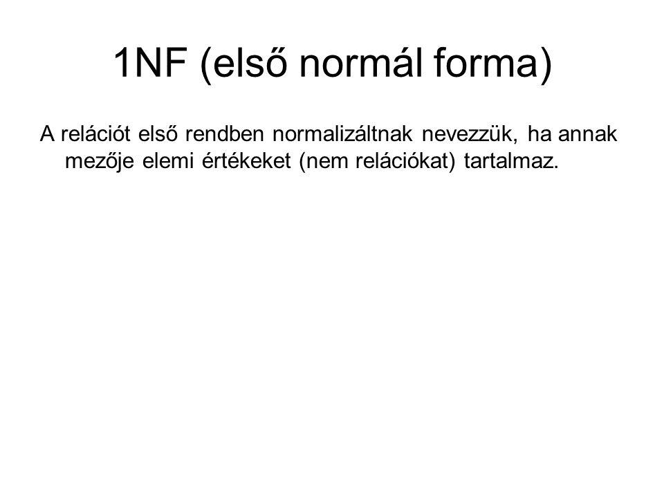 1NF (első normál forma) A relációt első rendben normalizáltnak nevezzük, ha annak mezője elemi értékeket (nem relációkat) tartalmaz.