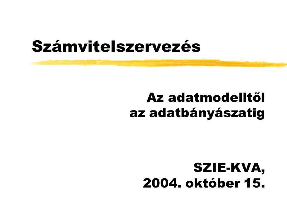 Számvitelszervezés Az adatmodelltől az adatbányászatig SZIE-KVA, 2004. október 15.