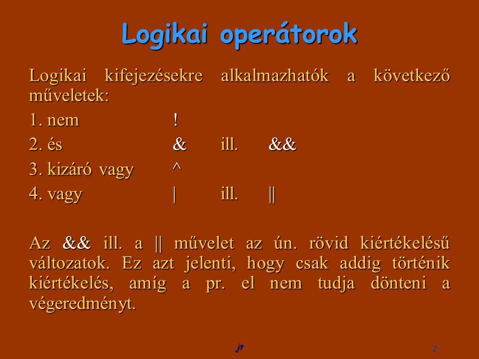 jt 2 Logikai operátorok Logikai kifejezésekre alkalmazhatók a következő műveletek: 1.