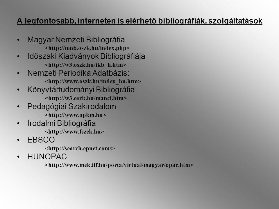 A legfontosabb, interneten is elérhető bibliográfiák, szolgáltatások Magyar Nemzeti Bibliográfia Időszaki Kiadványok Bibliográfiája Nemzeti Periodika