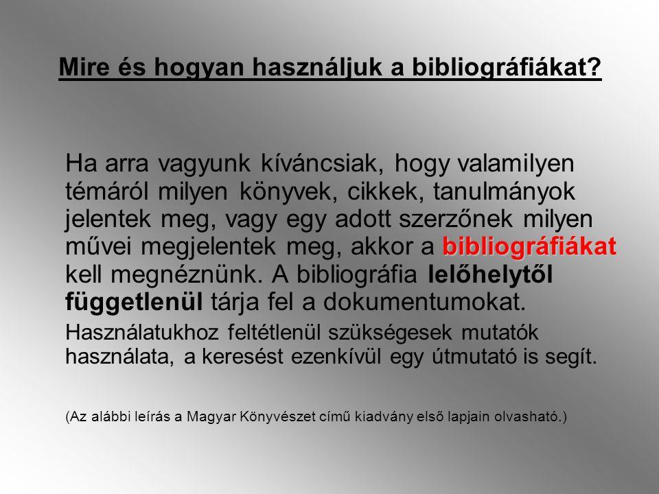 Mire és hogyan használjuk a bibliográfiákat? bibliográfiákat Ha arra vagyunk kíváncsiak, hogy valamilyen témáról milyen könyvek, cikkek, tanulmányok j