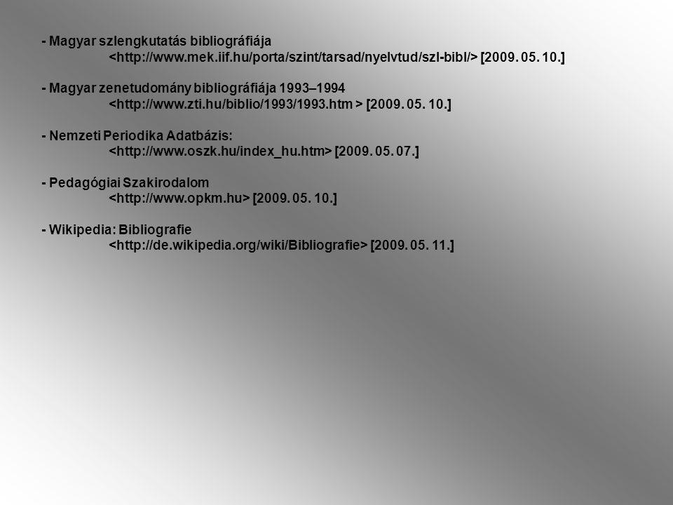 - Magyar szlengkutatás bibliográfiája [2009. 05. 10.] - Magyar zenetudomány bibliográfiája 1993–1994 [2009. 05. 10.] - Nemzeti Periodika Adatbázis: [2