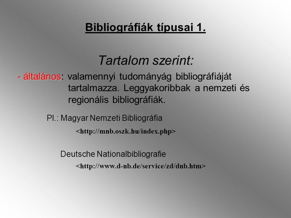 Bibliográfiák típusai 1. Tartalom szerint: - általános - általános: valamennyi tudományág bibliográfiáját tartalmazza. Leggyakoribbak a nemzeti és reg