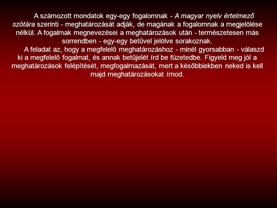 A számozott mondatok egy-egy fogalomnak - A magyar nyelv értelmező szótára szerinti - meghatározását adják, de magának a fogalomnak a megjelölése nélk