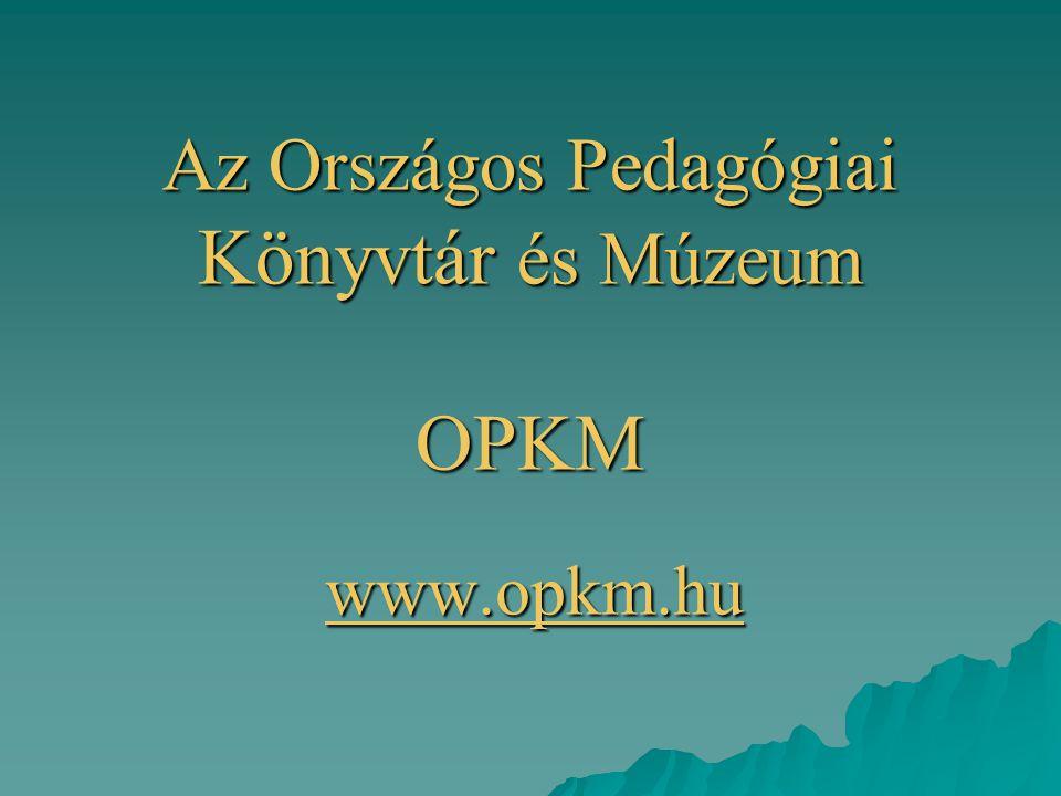 Az Országos Pedagógiai Könyvtár és Múzeum OPKM www.opkm.hu
