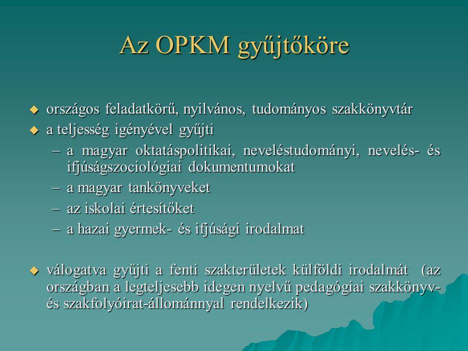 Az OPKM gyűjtőköre  országos feladatkörű, nyilvános, tudományos szakkönyvtár  a teljesség igényével gyűjti –a magyar oktatáspolitikai, neveléstudomá