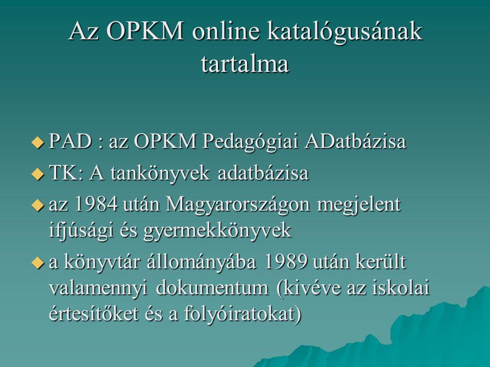Az OPKM online katalógusának tartalma  PAD : az OPKM Pedagógiai ADatbázisa  TK: A tankönyvek adatbázisa  az 1984 után Magyarországon megjelent ifjú