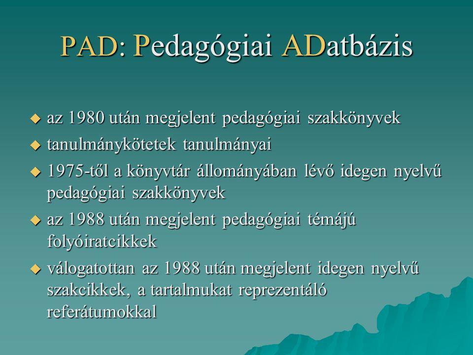 PAD: Pedagógiai ADatbázis  az 1980 után megjelent pedagógiai szakkönyvek  tanulmánykötetek tanulmányai  1975-től a könyvtár állományában lévő idege