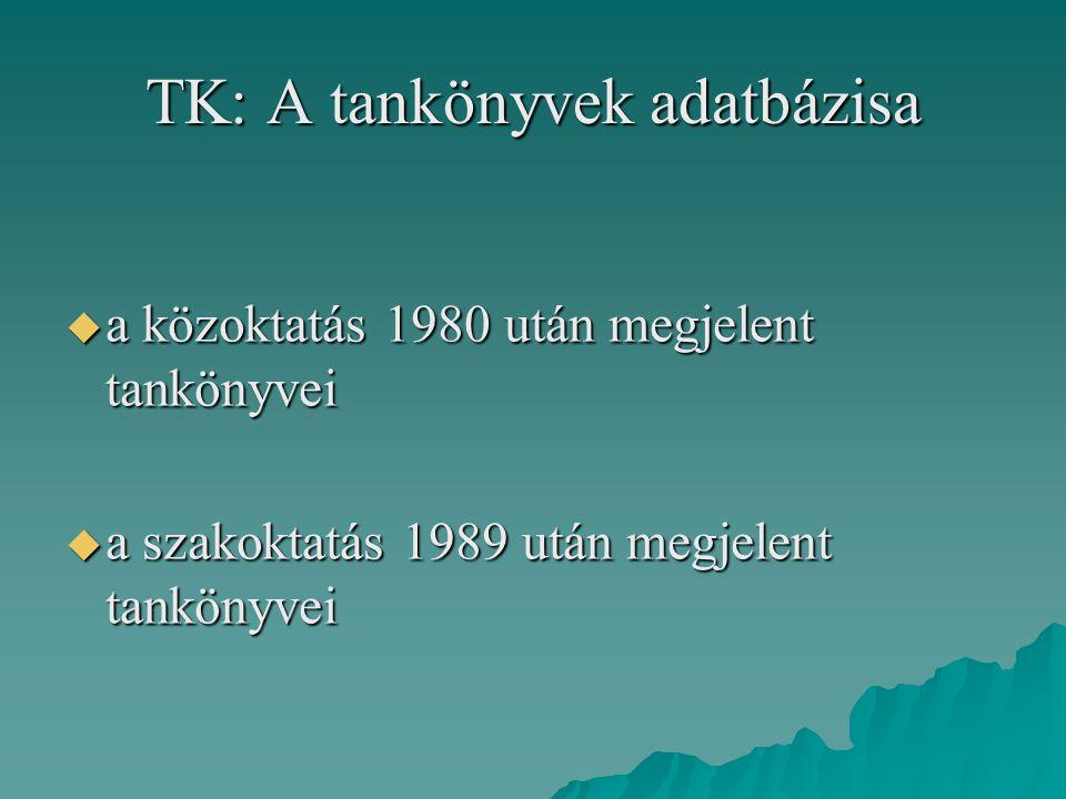 TK: A tankönyvek adatbázisa  a közoktatás 1980 után megjelent tankönyvei  a szakoktatás 1989 után megjelent tankönyvei