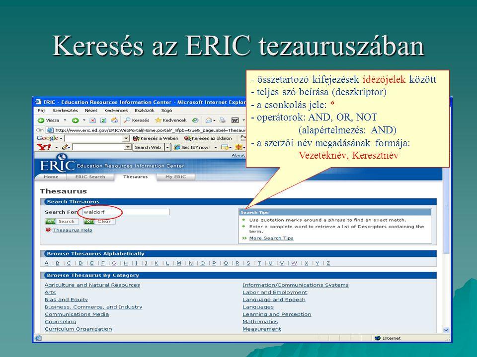 Keresés az ERIC tezauruszában - összetartozó kifejezések idézőjelek között - teljes szó beírása (deszkriptor) - a csonkolás jele: * - operátorok: AND,
