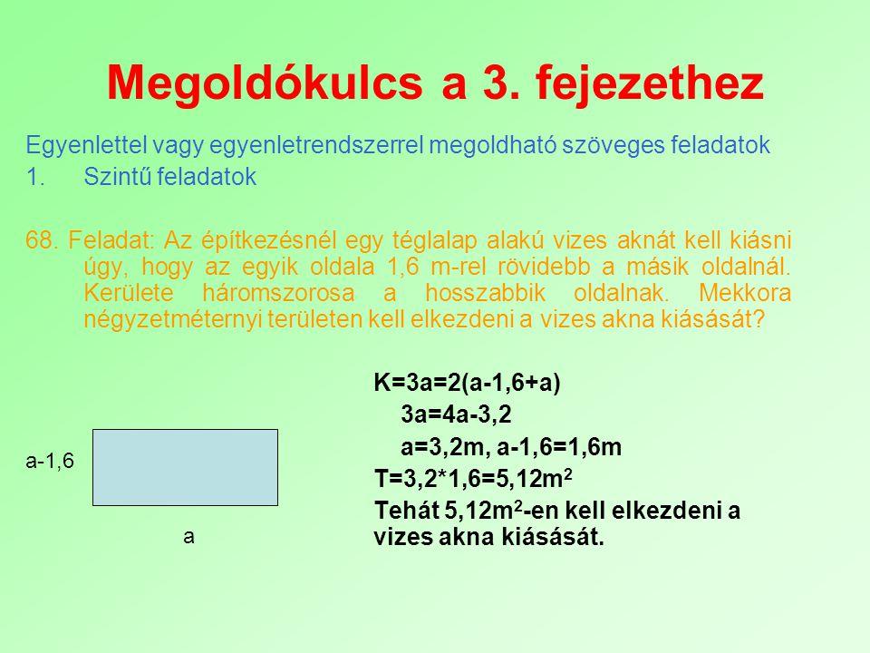 Megoldókulcs a 3. fejezethez Egyenlettel vagy egyenletrendszerrel megoldható szöveges feladatok 1.Szintű feladatok 68. Feladat: Az építkezésnél egy té