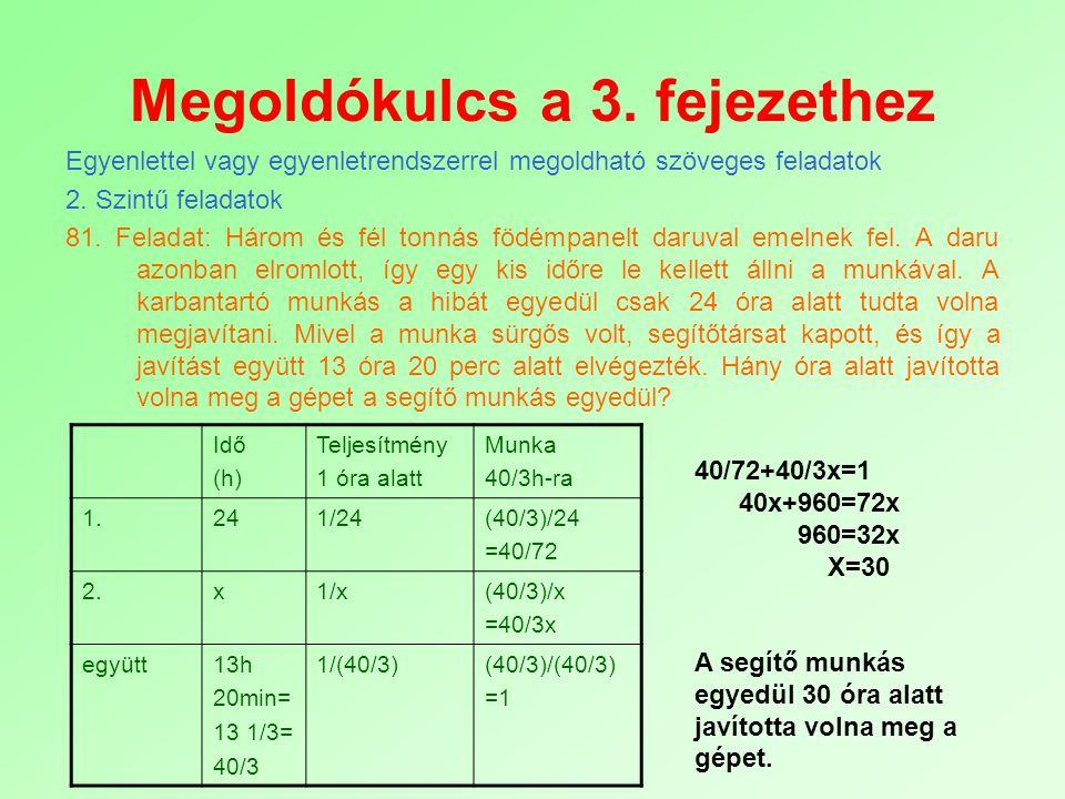 Megoldókulcs a 3. fejezethez Egyenlettel vagy egyenletrendszerrel megoldható szöveges feladatok 2. Szintű feladatok 81. Feladat: Három és fél tonnás f