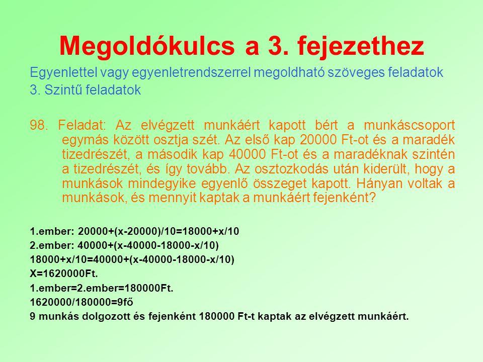 Megoldókulcs a 3. fejezethez Egyenlettel vagy egyenletrendszerrel megoldható szöveges feladatok 3. Szintű feladatok 98. Feladat: Az elvégzett munkáért