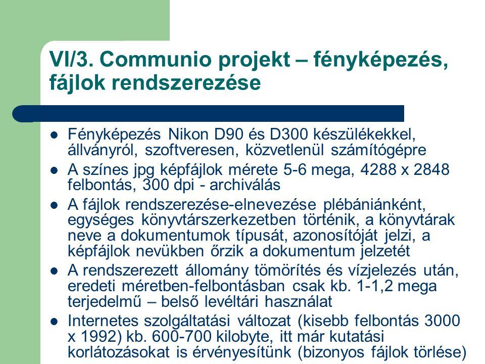 VI/3. Communio projekt – fényképezés, fájlok rendszerezése Fényképezés Nikon D90 és D300 készülékekkel, állványról, szoftveresen, közvetlenül számítóg