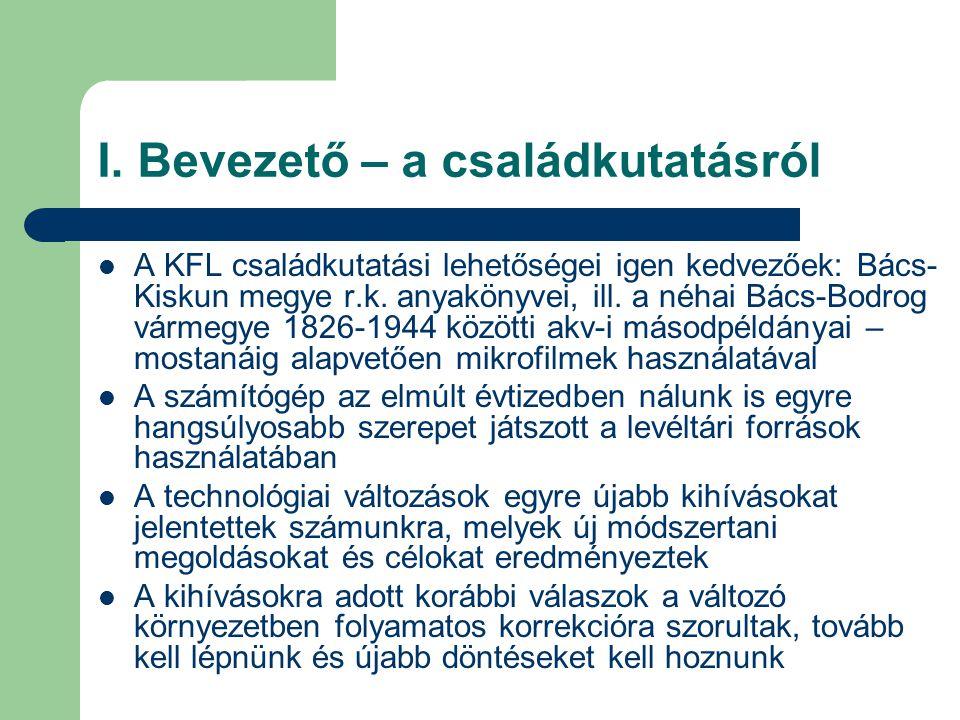 I. Bevezető – a családkutatásról A KFL családkutatási lehetőségei igen kedvezőek: Bács- Kiskun megye r.k. anyakönyvei, ill. a néhai Bács-Bodrog vármeg