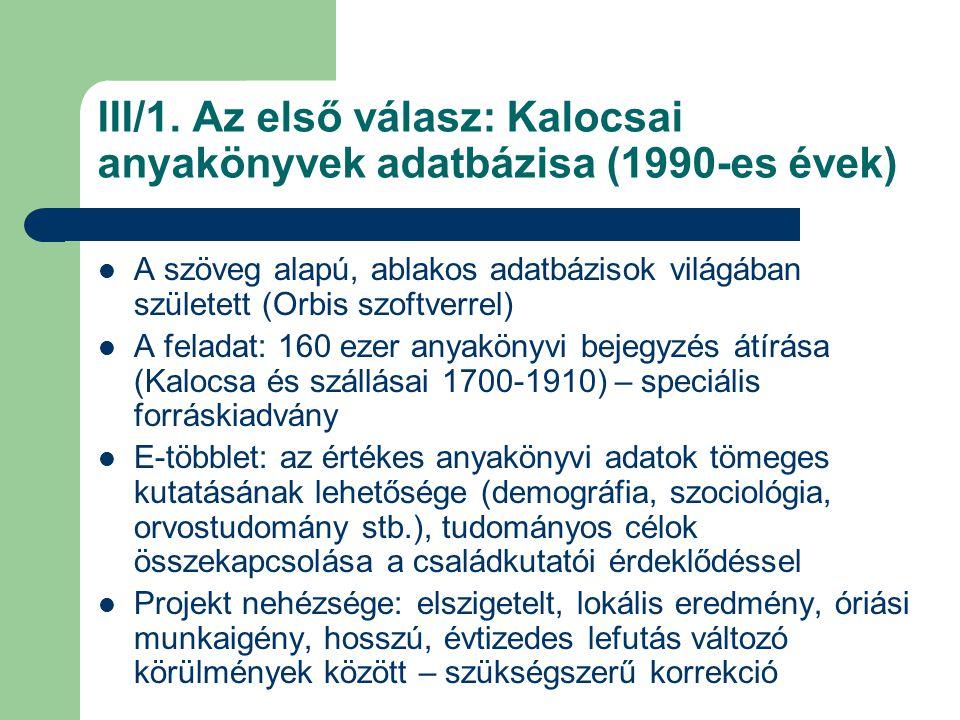 III/1. Az első válasz: Kalocsai anyakönyvek adatbázisa (1990-es évek) A szöveg alapú, ablakos adatbázisok világában született (Orbis szoftverrel) A fe