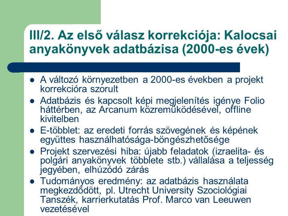 III/2. Az első válasz korrekciója: Kalocsai anyakönyvek adatbázisa (2000-es évek) A változó környezetben a 2000-es években a projekt korrekcióra szoru