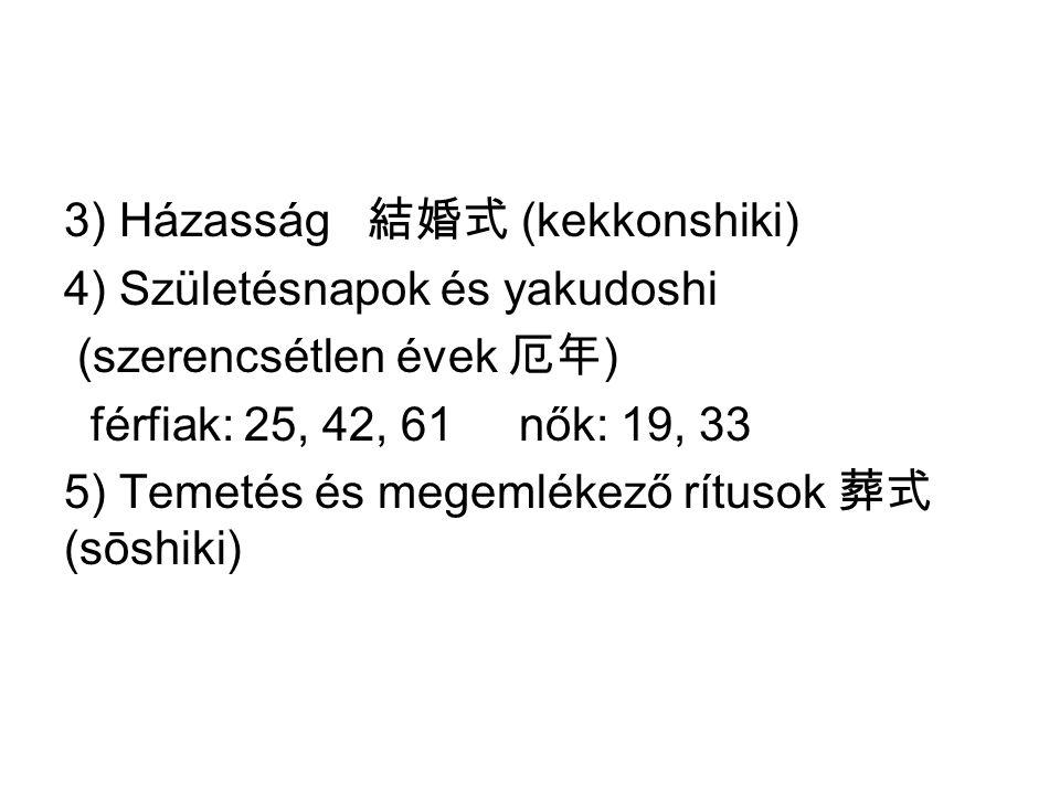 3) Házasság 結婚式 (kekkonshiki) 4) Születésnapok és yakudoshi (szerencsétlen évek 厄年 ) férfiak: 25, 42, 61 nők: 19, 33 5) Temetés és megemlékező rítusok 葬式 (sōshiki)