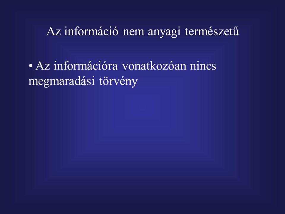 Az információ nem anyagi természetű Az információra vonatkozóan nincs megmaradási törvény