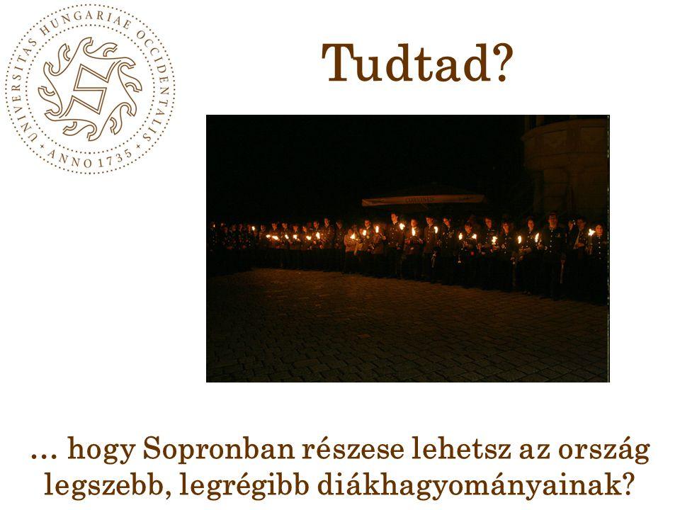 … hogy Sopronban részese lehetsz az ország legszebb, legrégibb diákhagyományainak Tudtad