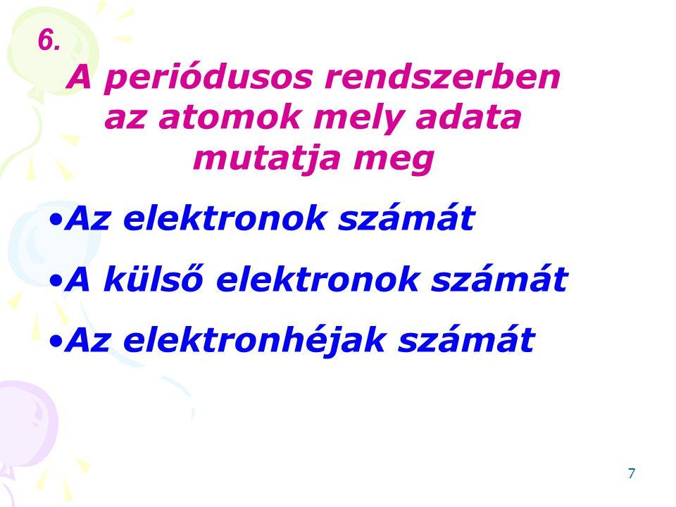 8 Az atomok elektronszerkezetére vonatkozóan mit mutat meg A periódus szám A főcsoport szám 7.