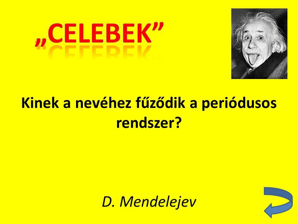 Kinek a nevéhez fűződik a periódusos rendszer? D. Mendelejev