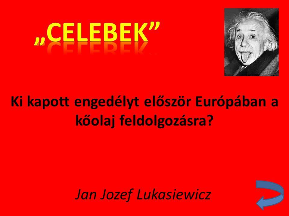 Ki kapott engedélyt először Európában a kőolaj feldolgozásra? Jan Jozef Lukasiewicz
