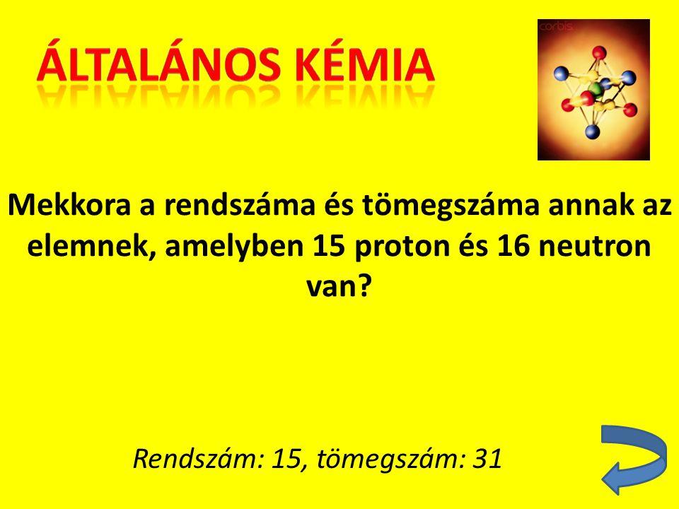 Mekkora a rendszáma és tömegszáma annak az elemnek, amelyben 15 proton és 16 neutron van? Rendszám: 15, tömegszám: 31