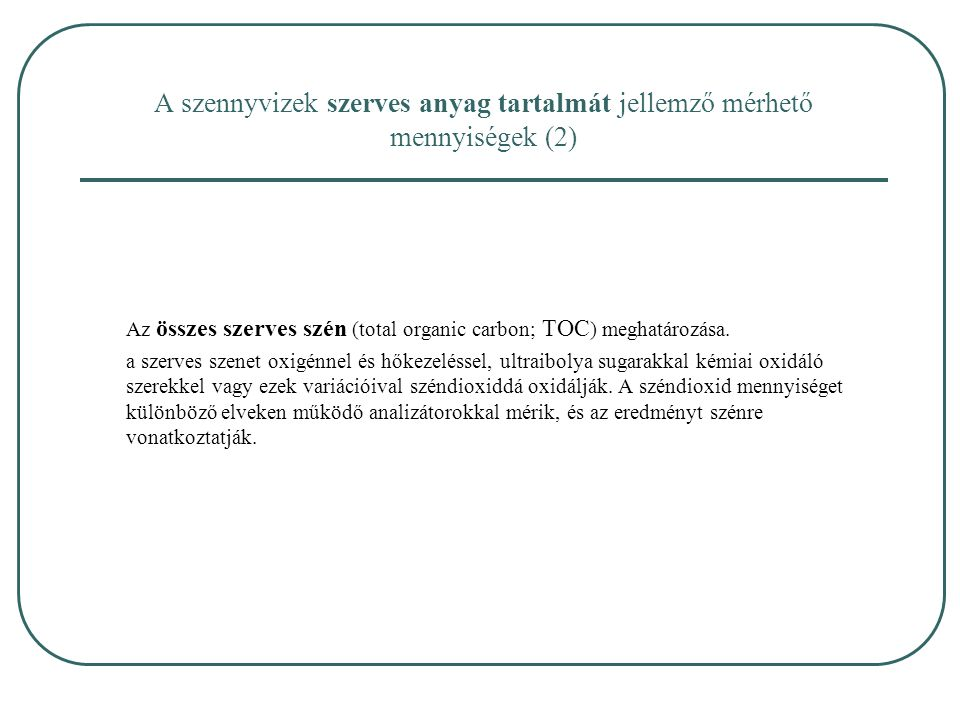 A szennyvizek szerves anyag tartalmát jellemző mérhető mennyiségek (2) Az összes szerves szén (total organic carbon; TOC ) meghatározása.