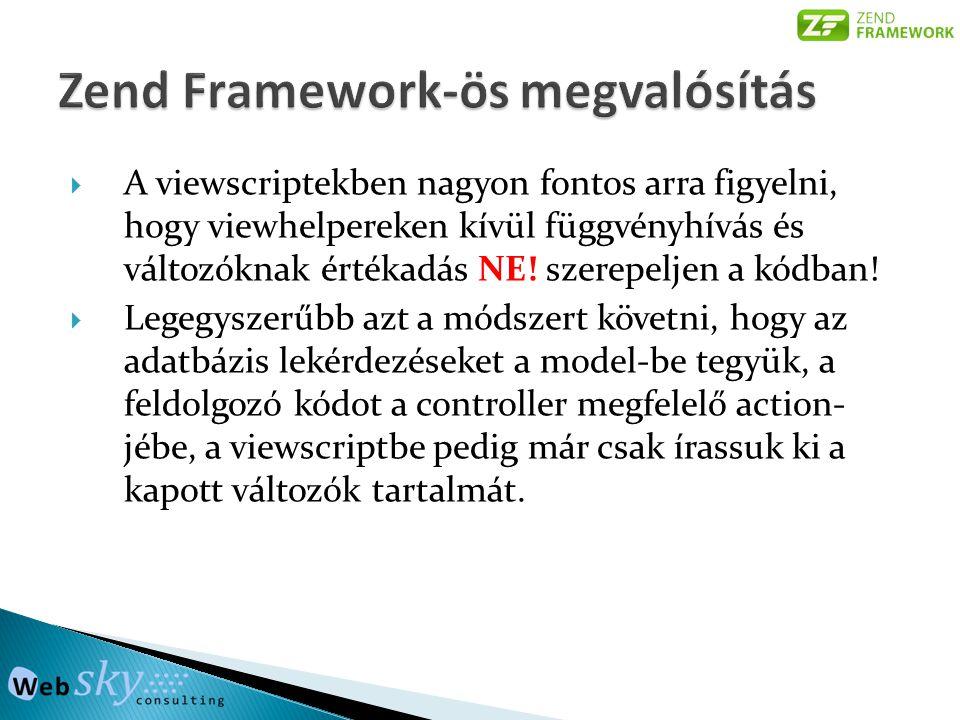  A viewscriptekben nagyon fontos arra figyelni, hogy viewhelpereken kívül függvényhívás és változóknak értékadás NE! szerepeljen a kódban!  Legegysz