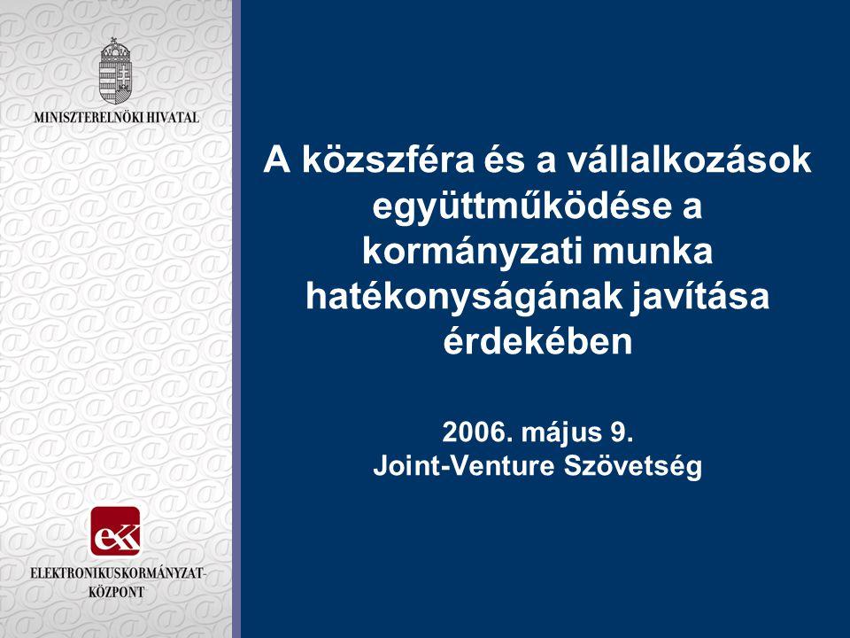 A közszféra és a vállalkozások együttműködése a kormányzati munka hatékonyságának javítása érdekében 2006. május 9. Joint-Venture Szövetség